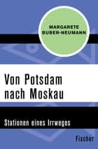 Von Potsdam nach Moskau - Stationen eines Irrweges ebook by Margarete Buber-Neumann