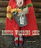Rustic Wedding Chic ebook by Maggie Lord