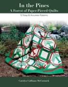 In the Pines - A Forest of Paper-Pieced Quilts - 12 Easy & Accurate Patterns ebook by Carolyn Cullinan McCormick