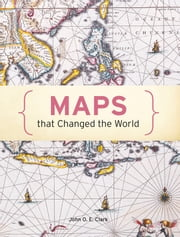 Maps That Changed The World ebook by John O. E. Clark