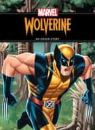 The Unstoppable Wolverine - An Origin Story ebook by Disney Book Group