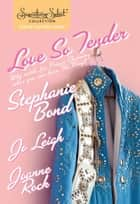 Love So Tender - Taking Care of Business\Play It Again, Elvis\Good Luck Charm ebook by Stephanie Bond, Jo Leigh, Joanne Rock