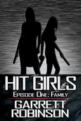 Hit Girls: Episode 1 ebook by Garrett Robinson