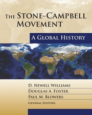 The Stone-Campbell Movement - A Global History ebook by D. Newell Williams,Douglas A. Foster,Paul M. Blowers