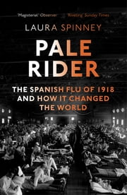 Pale Rider - The Spanish Flu of 1918 and How it Changed the World ebook by Laura Spinney