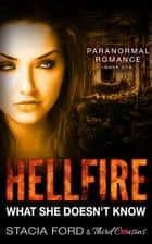 Hellfire - What She Doesn't Know - (Paranormal Romance) (Book 1) ebook by Third Cousins, Stacia Ford