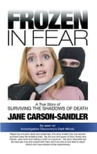 Frozen in Fear - A True Story of Surviving the Shadows of Death ebook by Jane Carson-Sandler