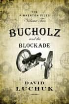 Bucholz and the Blockade - The Pinkerton Files, Volume 2 eBook by David Luchuk