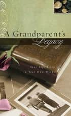 A Grandparent's Legacy ebook by Thomas Nelson