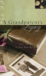 A Grandparent's Legacy - Your Life Story in Your Own Words ebook by Thomas Nelson
