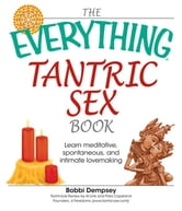 The Everything Tantric Sex Book: Learn Meditative, Spontaneous and Intimate Lovemaking ebook by Dempsey, Bobbie