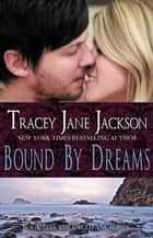 Bound by Dreams ebook by Tracey Jane Jackson