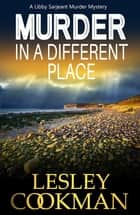 Murder in a Different Place - A Libby Sarjeant Murder Mystery ebook by Lesley Cookman