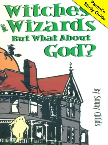 Witches and Wizards But What About God? ebook by Sonny Childs