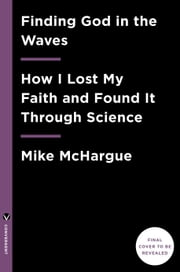 Finding God in the Waves - How I Lost My Faith and Found It Through Science ebook by Mike McHargue