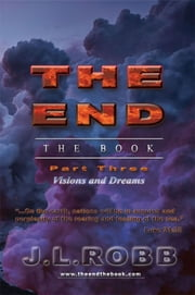 The End The Book :Part Three: Visions and Dreams ebook by J.L. Robb