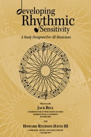 developing Rhythmic Sensitivity - A Study Designed For All Musicians ebook by Jack Bell & Howard Ryerson Davis III