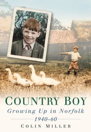 Country Boy - Growing up in Norforlk 1940-60 ebook by Colin Miller