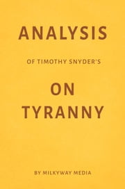 Analysis of Timothy Snyder's On Tyranny by Milkyway Media ebook by Milkyway Media