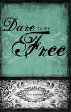 Dare to Be Free ebook by Lynne Hammond