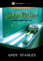 Life Rules Study Guide - Instructions for the Game of Life ebook by Andy Stanley