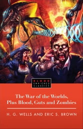The War of the Worlds, Plus Blood, Guts and Zombies ebook by H.G. Wells,Eric Brown