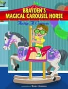 Brayden's Magical Carousel Horse ebook by Anita A. Caruso