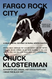 Fargo Rock City - A Heavy Metal Odyssey in Rural North Dakota ebook by Chuck Klosterman