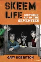 Skeem Life - Growing Up in the Seventies ebook by