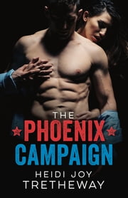 The Phoenix Campaign ebook by Heidi Joy Tretheway