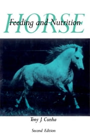 Horse Feeding and Nutrition ebook by Tony J. Cunha