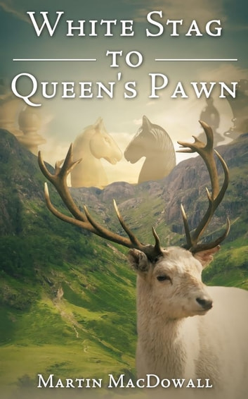 White Stag to Queen's Pawn ebook by Martin MacDowall