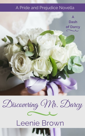 Discovering Mr. Darcy - A Pride and Prejudice Novella ebook by Leenie Brown
