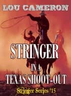 Stringer in a Texas Shoot-Out ebook by Lou Cameron