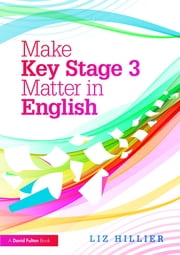 Make Key Stage 3 Matter in English ebook by Liz Hillier