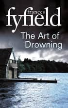 The Art Of Drowning 電子書籍 by Frances Fyfield