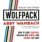 WOLFPACK - How to Come Together, Unleash Our Power, and Change the Game オーディオブック by Abby Wambach, Abby Wambach