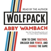 WOLFPACK - How to Come Together, Unleash Our Power, and Change the Game audiobook by Abby Wambach