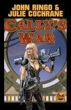 Cally's War ebook by John Ringo, Julie Cochrane
