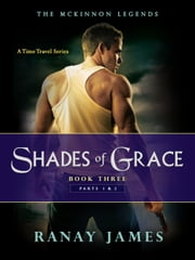 Shades of Grace: Book 3 Part 1 and 2 The McKinnon Legends (A Time Travel Series) ebook by Ranay James