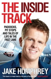 The Inside Track - Paddocks, Pit Stops and Tales of My Life in the Fast Lane ebook by Jake Humphrey