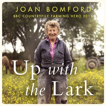 Up With The Lark - My Life On the Land audiobook by Joan Bomford