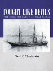 Fought Like Devils - The Confederate Gunboat McRae ebook by Neil P. Chatelain