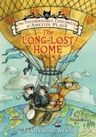 The Incorrigible Children of Ashton Place: Book VI - The Long-Lost Home ebook by Maryrose Wood, Eliza Wheeler