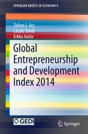 Global Entrepreneurship and Development Index 2014 ebook by Zoltan J. Acs,Erkko Autio,László Szerb