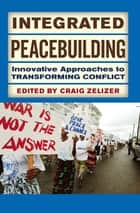 Integrated Peacebuilding ebook by Craig Zelizer