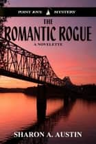 The Romantic Rogue ebook by Sharon A. Austin
