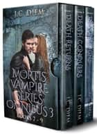 Mortis Vampire Series: Bundle 3 ebook by J.C. Diem