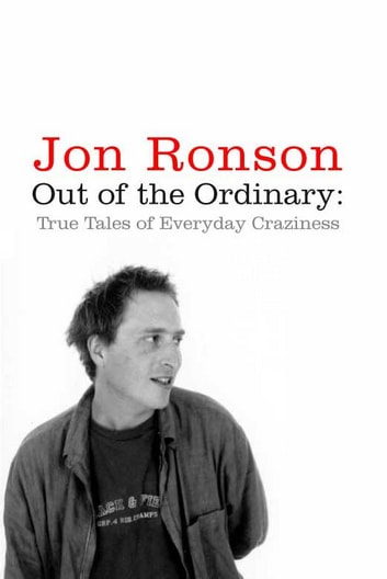 Out of the Ordinary - True Tales of Everyday Craziness ebook by Jon Ronson
