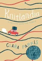 Knitlandia ebook by Clara Parkes